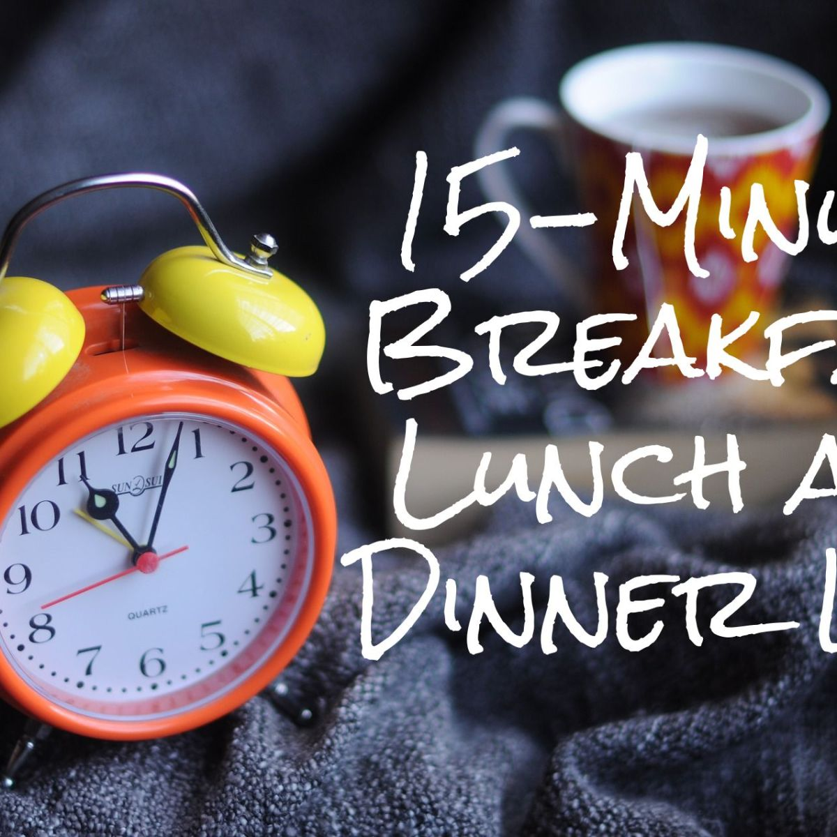 15-Minute Breakfast Lunch and Dinner Idea