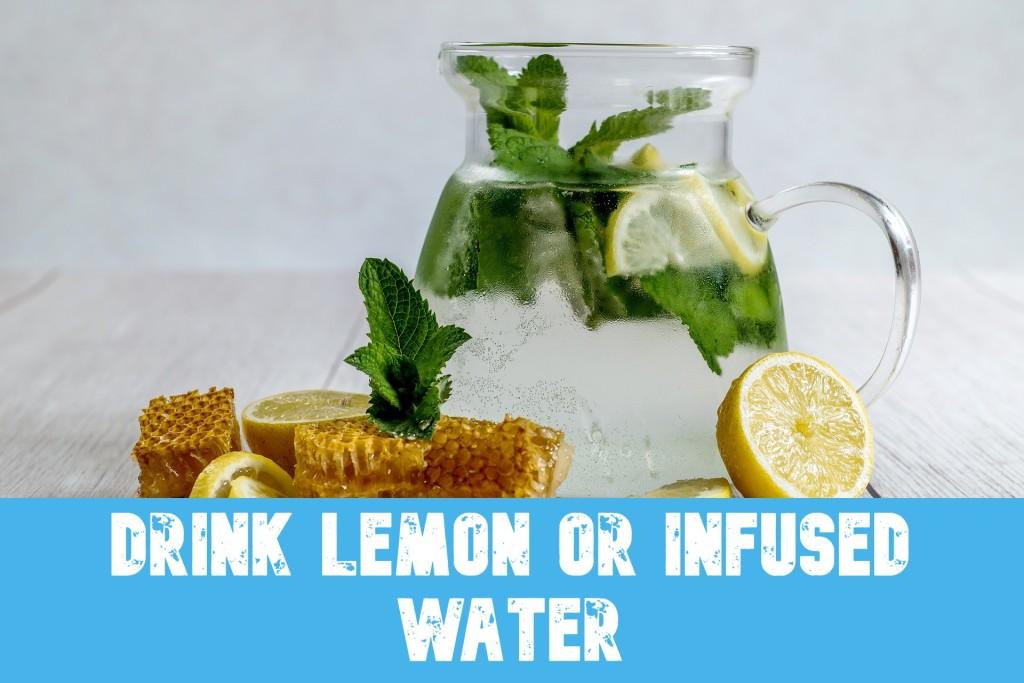 Drink Lemon or Infused Water
